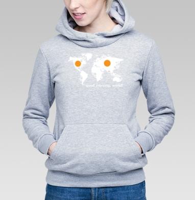 Good morning world  - Купить детские толстовки с надписями в Москве, цена детских  с надписями  с прикольными принтами - магазин дизайнерской одежды MaryJane