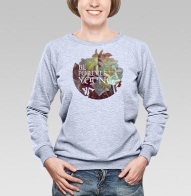 Вечно юный - Купить женские свитшоты с роами в Москве, цена женских свитшотов с розой с прикольными принтами - магазин дизайнерской одежды MaryJane