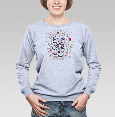 Наслаждайся своей дорогой - Купить женские свитшоты с роами в Москве, цена женских свитшотов с розой с прикольными принтами - магазин дизайнерской одежды MaryJane