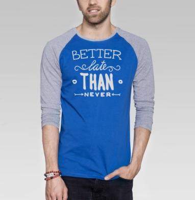 Лучше поздно, чем никогда - Футболка мужская с длинным рукавом синий / серый меланж, цитаты, Популярные