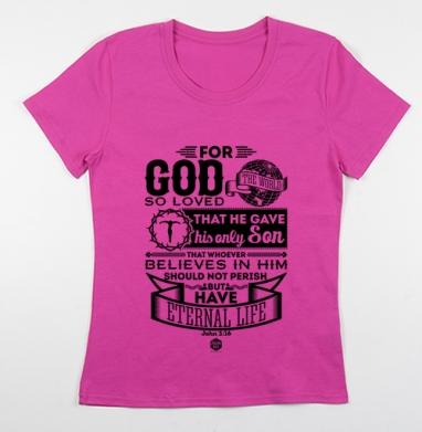 Футболка женская фуксия - Ибо так возлюбил Бог этот мир