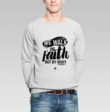 "Мы ходим верою - Свитшот мужской без капюшона серый меланж, Официальный магазин проекта ""B I B L E B O X"", Новинки"