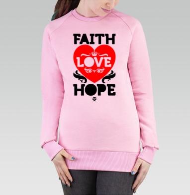 Cвитшот женский, толстовка без капюшона розовый - Вера, надежда, любовь