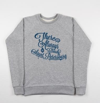 В Петербурге всегда облачно футболки с надписями спб, Cвитшот женский серый-меланж 340гр, теплый